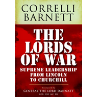 The Lords of War: Supreme Leadership from Lincoln to Churchill (BOK)