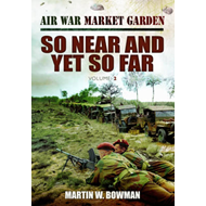Air War 'Market Garden' So Near and Yet So Far (BOK)