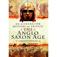 An Alternative History of Britain: The Anglo-Saxon Age (BOK)