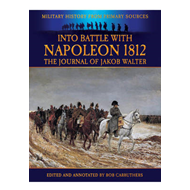 Into Battle with Napoleon 1812: The Journal of Jakob Walter (BOK)