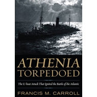 Athenia Torpedoed: The U-Boat Attack That Ignited the Battle of the Atlantic (BOK)