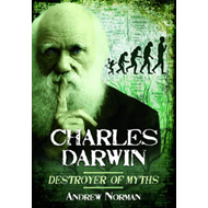 Charles Darwin: Destroyer of Myths (BOK)