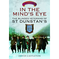 In the Mind's Eye: The Blinded Veterans of St Dunstan's (BOK)