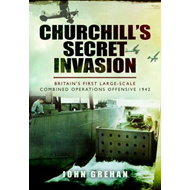 Churchill's Secret Invasion: Britain's First Large Scale Combined Operations Offensive 1942 (BOK)