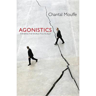 Agonistics: Thinking the World Politically (BOK)