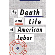 Death and Life of American Labor (BOK)