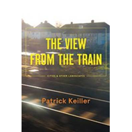 The View from the Train: Cities and Other Landscapes (BOK)