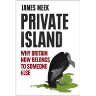Private Island: Why Britain Now Belongs to Someone Else (BOK)