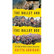 Bullet and the Ballot Box: The Story of Nepal's Maoist Revol (BOK)