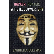 Hacker, Hoaxer, Whistleblower, Spy: the Story of Anonymous (BOK)