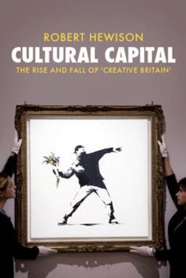 Cultural Capital: The Rise and Fall of Creative Britain (BOK)