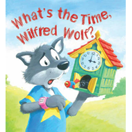 Storytime: What's the Time, Wilfred Wolf? (BOK)