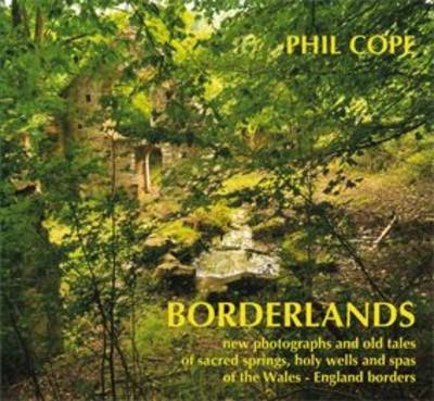Borderlands: New Photographs and Old Tales of Sacred Springs, Holy Wells and Spas of  the Wales / En (BOK)