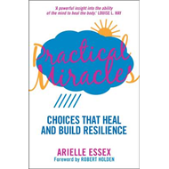 Practical Miracles: Choices That Heal & Build Resilience (BOK)