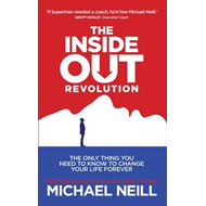 The Inside-out Revolution: The Only Thing You Need to Know to Change Your Life Forever (BOK)