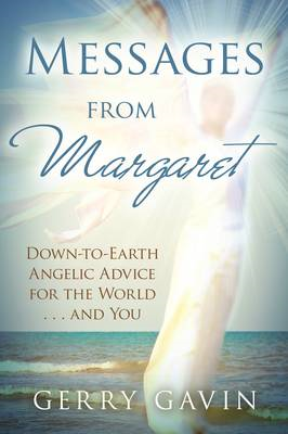 Messages from Margaret: Down-to-earth Angelic Advice for the World...and You (BOK)
