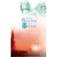 In the Shadow of a Badge: How I Discovered the Angels of 9/11 While Working with the FBI (BOK)