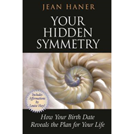 The Hidden Symmetry of Your Birth Date: How Your Birth Date Reveals the Plan for Your Life (BOK)