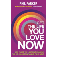 Get the Life You Love, Now: How to Use the Lightning Process Toolkit for Happiness and Fulfilment (BOK)