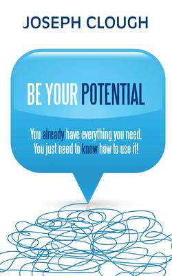 Be Your Potential: You Already Have Everything You Need.  You Just Need to Know How to Use it! (BOK)
