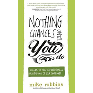 Nothing Changes Until You Do (BOK)