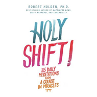 Holy Shift!: 365 Daily Meditations from a Course in Miracles (BOK)