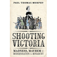 Shooting Victoria: Madness, Mayhem, and the Rebirth of the British Monarchy (BOK)