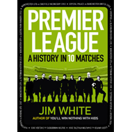 Premier League: A History in 10 Matches (BOK)