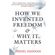 How We Invented Freedom and Why it Matters (BOK)