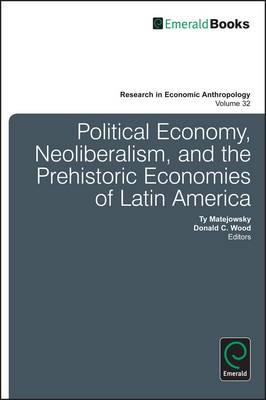 Political Economy, Neoliberalism, and the Prehistoric Economies of Latin America (BOK)