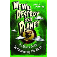 We Will Destroy Your Planet: An Alien's Guide to Conquering the Earth (BOK)