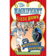 The Magnificent Lizzie Brown and the Mysterious Phantom (BOK)