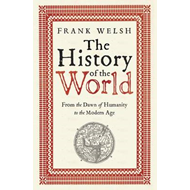 The History of the World: From the Dawn of Humanity to the Modern Age (BOK)