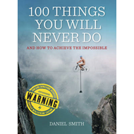 100 Things You Will Never Do: And How to Achieve the Impossible (BOK)