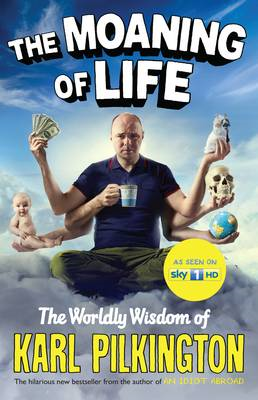 The Moaning of Life: The Worldly Wisdom of Karl Pilkington (BOK)
