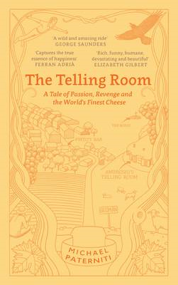 The Telling Room: A Tale of Love, Betrayal, and the World's Greatest Piece of Cheese (BOK)