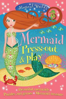 Magical Worlds: Mermaid Press-Out & Play: Beautiful Mermaids * Puzzles and Games * Mermaid Treasure (BOK)