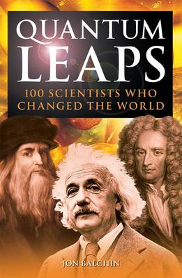 Quantum Leaps: 100 Scientists Who Changed the World (BOK)