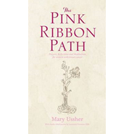 The Pink Ribbon Path: Prayers, Reflections and Meditations for Women with Breast Cancer (BOK)
