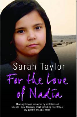 For the Love of Nadia: My Daughter Was Kidnapped by Her Father and Taken to Libya. This is My Heart- (BOK)