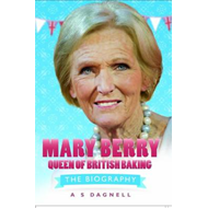 Mary Berry - Queen of British Baking: The Biography (BOK)