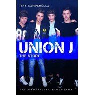 Union J - the Story: The Unofficial Biography (BOK)