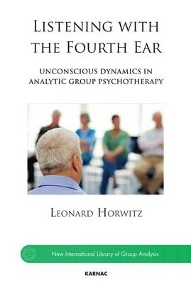 Listening with the Fourth Ear: Unconscious Dynamics in Analytic Group Psychotherapy (BOK)
