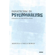 Fanaticism in Psychoanalysis: Upheavals in the Psychoanalytical Institutions II (BOK)