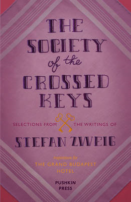 The Society of the Crossed Keys: Selections from the Writings of Stefan Zweig, Inspirations for the Grand Budapest Hotel (BOK)