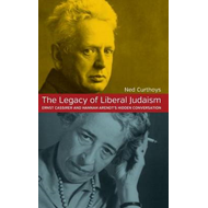 The Legacy of Liberal Judaism: Ernst Cassirer and Hannah Arendt's Hidden Conversation (BOK)