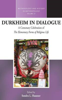 Durkheim in Dialogue: A Centenary Celebration of the Elementary Forms of Religious Life (BOK)