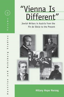 Vienna is Different: Jewish Writers in Austria from the Fin De Siecle to the Present (BOK)