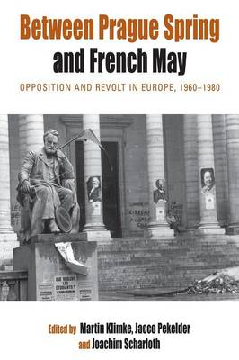 Between Prague Spring and French May: Opposition and Revolt in Europe. 1960-1980 (BOK)