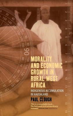 Morality and Economic Growth in Rural West Africa: Indigenous Accumulation in Hausaland (BOK)